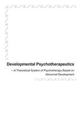 Developmental Psychotherapeutics-A Theoretical System of Psychotherapy Based on Abnormal Development