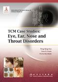 TCM Case Studies: Eye, Ear, Nose and Throat Disorders 中医病案教育系列:眼耳鼻咽喉科学