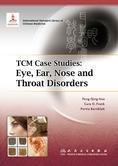 TCM Case Studies: Eye, Ear, Nose and Throat Disorders 中医病案教育系列:眼耳鼻咽喉科学