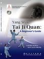 Yang Style Tai Ji Quan: A Beginner's Guide 太极拳入门: 杨氏